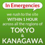 In emergencies, we rush to the site within 1 hour across all the regions of Tokyo and Kanagawa